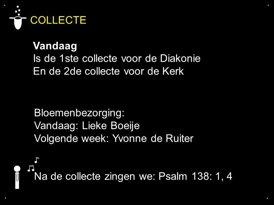 .... COLLECTE Vandaag Is de 1ste collecte voor de Diakonie En de 2de collecte voor de Kerk Bloemenbezorging: Vandaag: Lieke Boeije Volgende week: Yvon