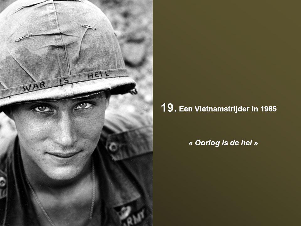 19. Een Vietnamstrijder in 1965 « Oorlog is de hel »