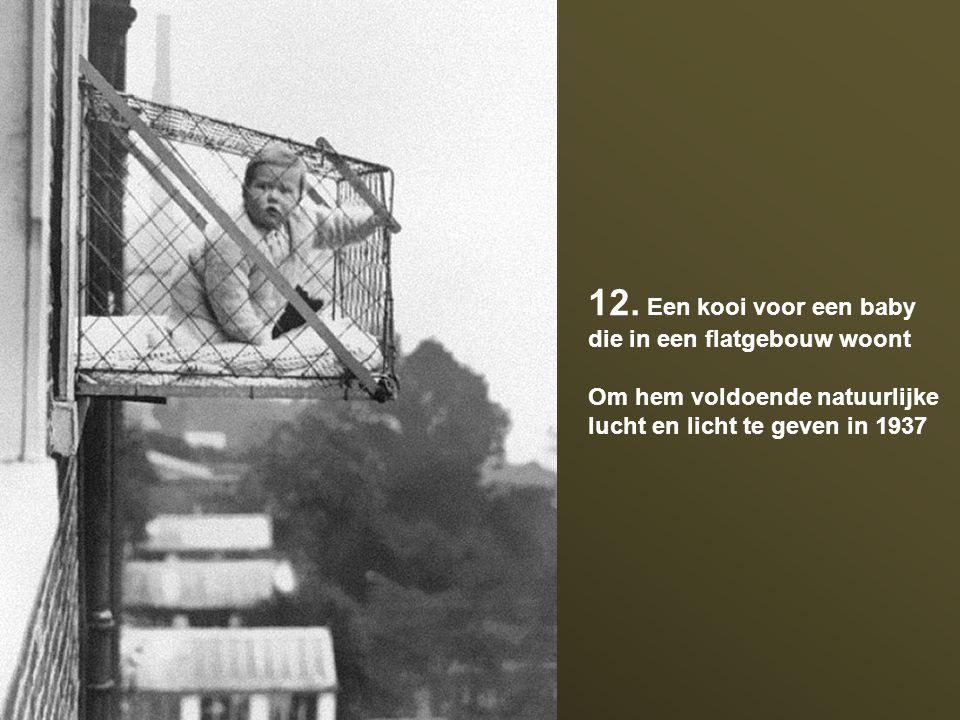 12. Een kooi voor een baby die in een flatgebouw woont Om hem voldoende natuurlijke lucht en licht te geven in 1937