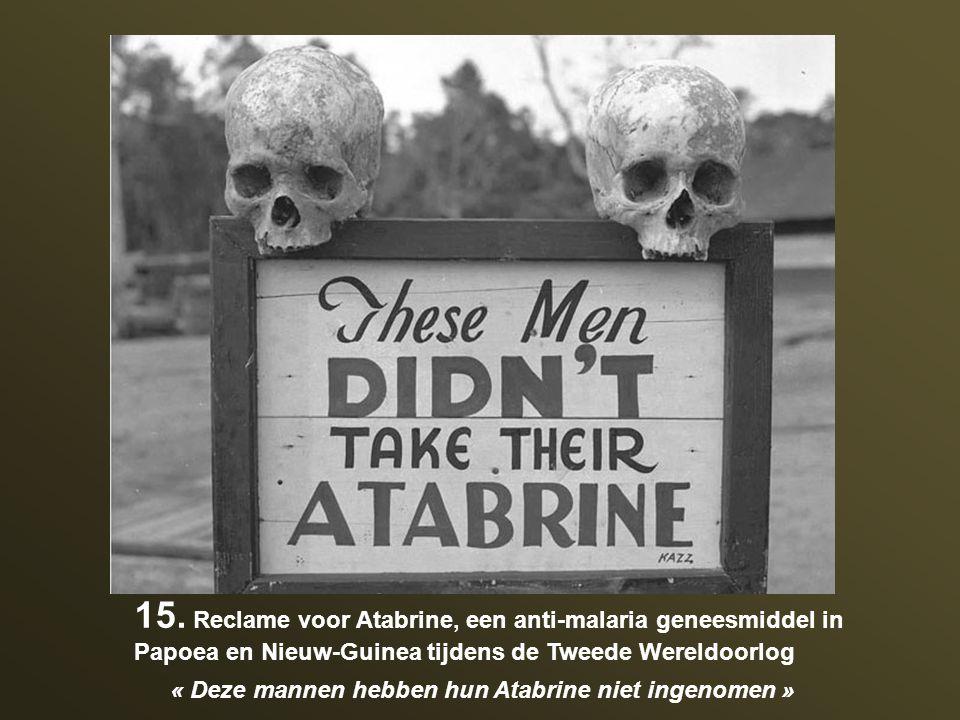 15. Reclame voor Atabrine, een anti-malaria geneesmiddel in Papoea en Nieuw-Guinea tijdens de Tweede Wereldoorlog « Deze mannen hebben hun Atabrine ni