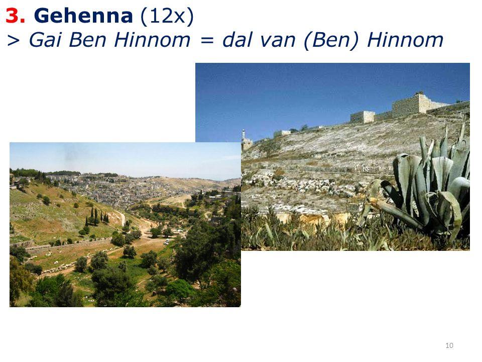 3. Gehenna (12x) > Gai Ben Hinnom = dal van (Ben) Hinnom 10