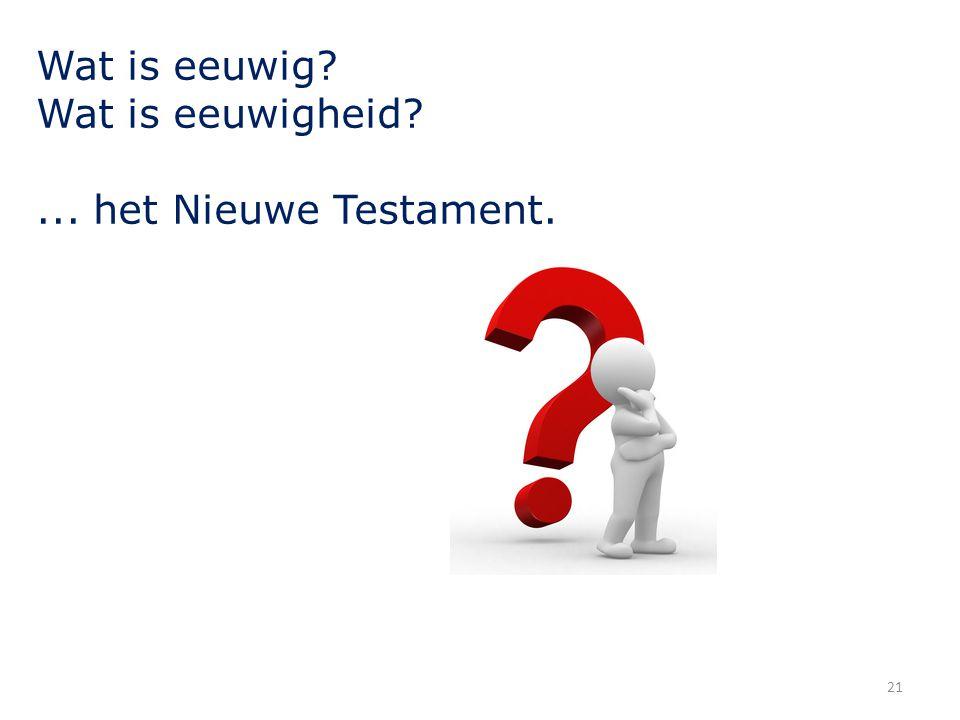 Wat is eeuwig? Wat is eeuwigheid?... het Nieuwe Testament. 21