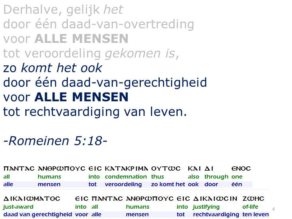 Want evenals in Adam ALLEN sterven, zo zullen ook in Christus ALLEN levend gemaakt worden.