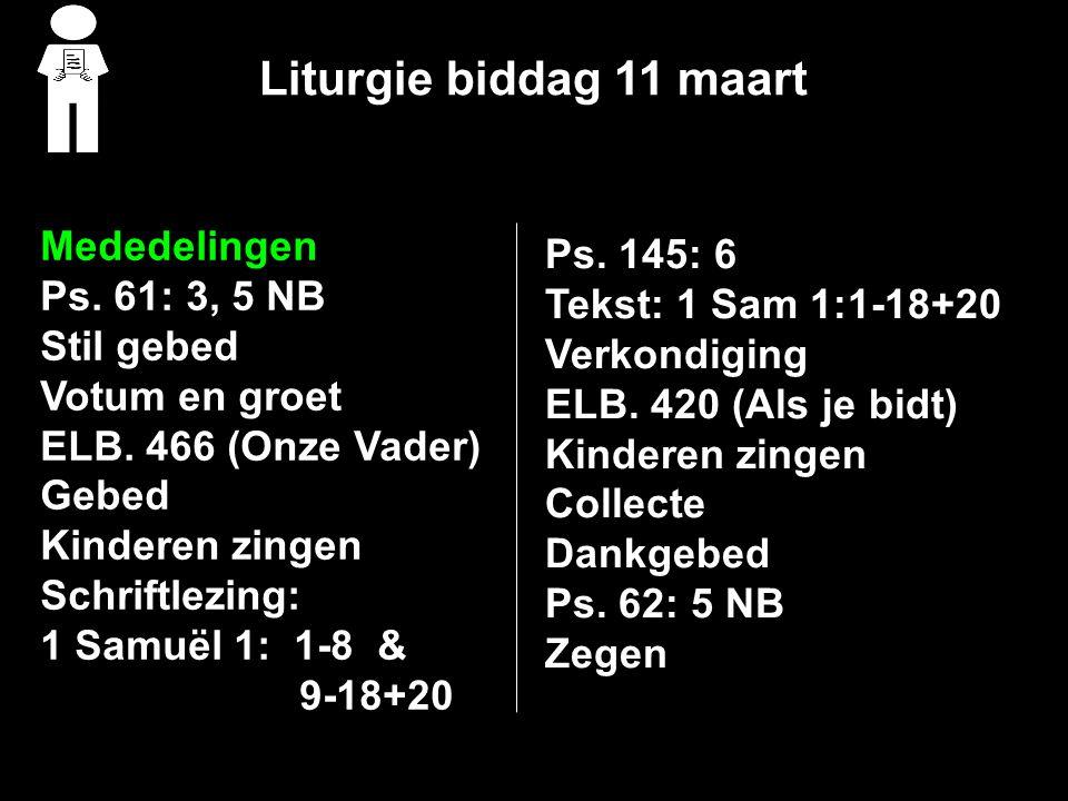 Liturgie biddag 11 maart Mededelingen Ps. 61: 3, 5 NB Stil gebed Votum en groet ELB.