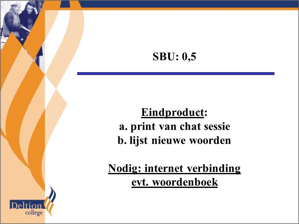SBU: 0,5 Eindproduct: a. print van chat sessie b. lijst nieuwe woorden Nodig: internet verbinding evt. woordenboek