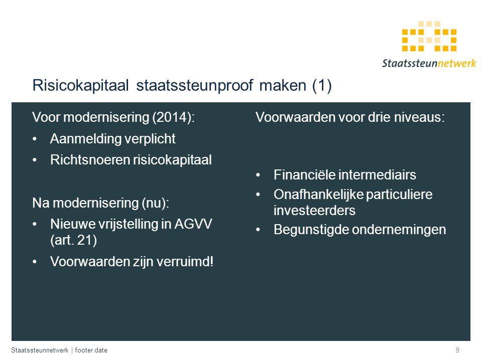 Staatssteunnetwerk | footer date Risicokapitaal staatssteunproof maken (1) Voor modernisering (2014): Aanmelding verplicht Richtsnoeren risicokapitaal