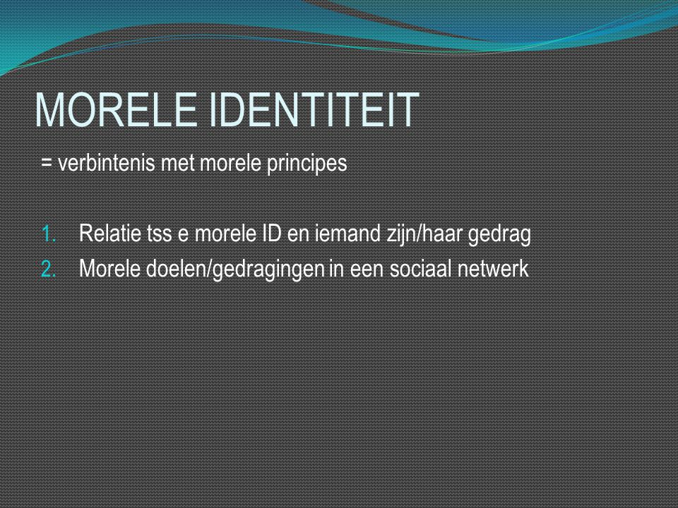 MORELE IDENTITEIT = verbintenis met morele principes 1.