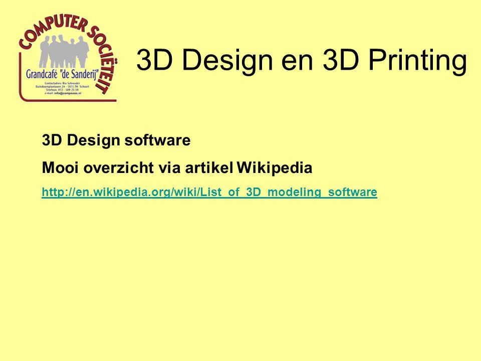 3D Design en 3D Printing 3D Design software Mooi overzicht via artikel Wikipedia http://en.wikipedia.org/wiki/List_of_3D_modeling_software