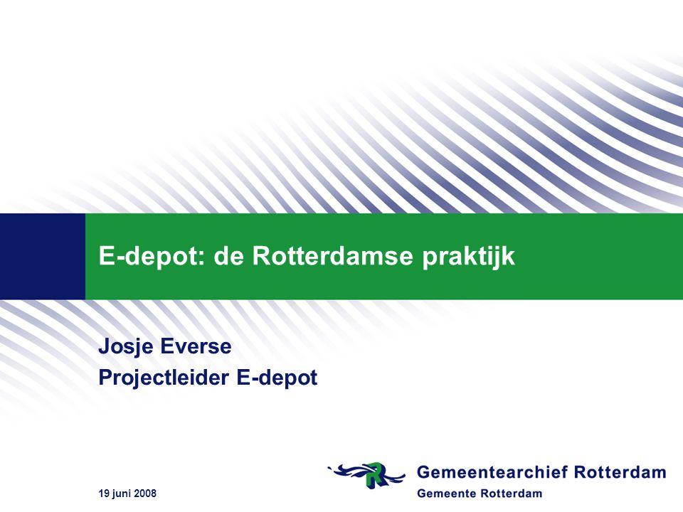 19 juni 2008 E-depot: de Rotterdamse praktijk Josje Everse Projectleider E-depot