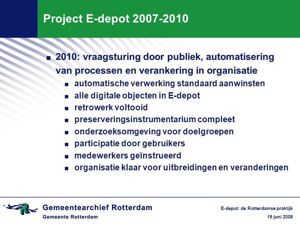 19 juni 2008 E-depot: de Rotterdamse praktijk Project E-depot 2007-2010.