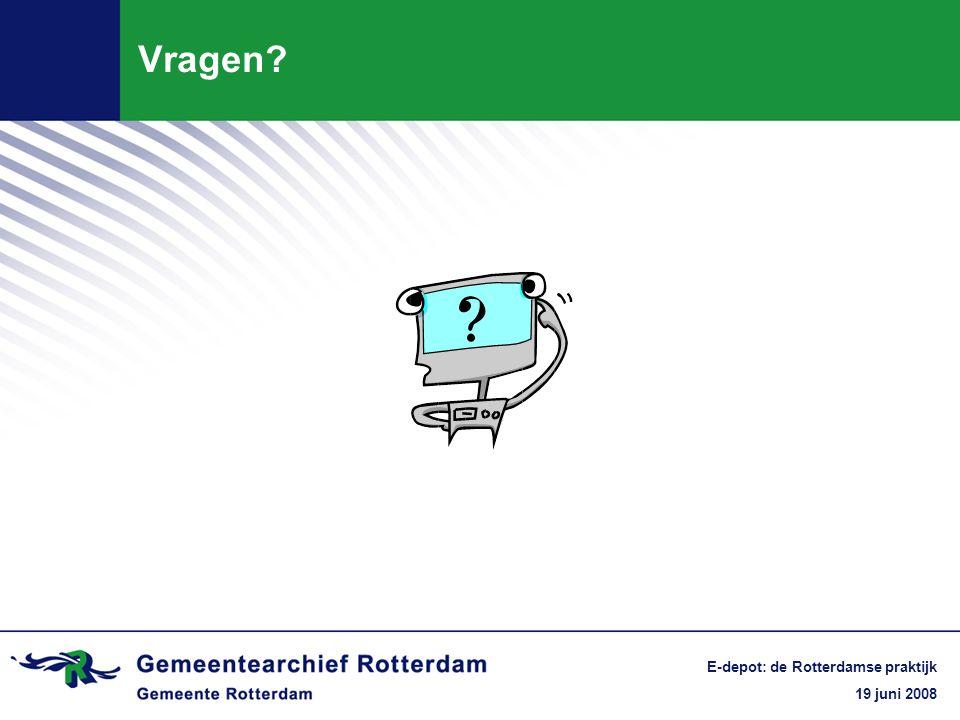 19 juni 2008 E-depot: de Rotterdamse praktijk Vragen