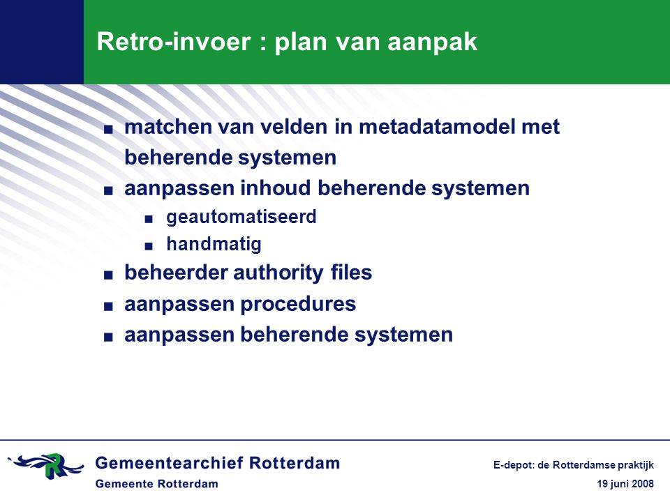 19 juni 2008 E-depot: de Rotterdamse praktijk Retro-invoer : plan van aanpak.