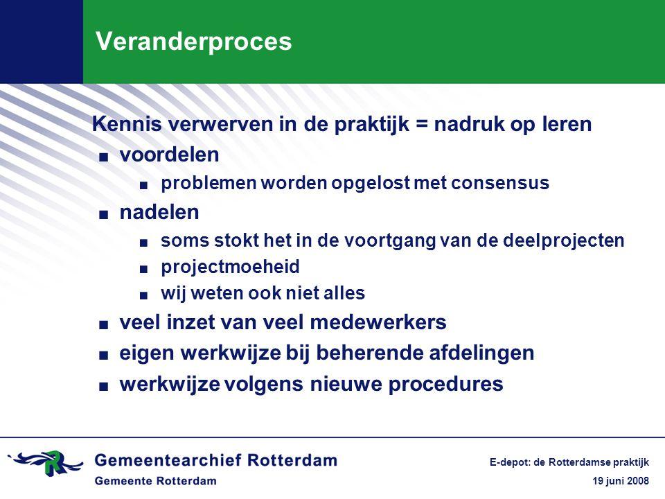 19 juni 2008 E-depot: de Rotterdamse praktijk Veranderproces.