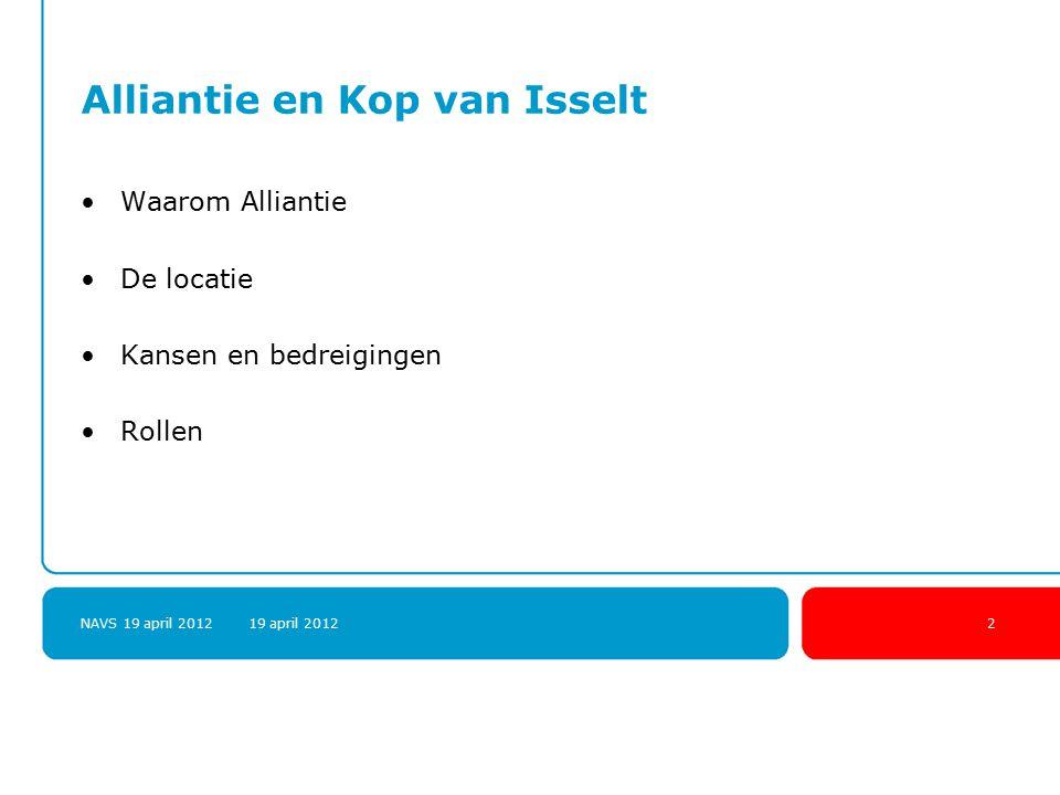 NAVS 19 april 2012 19 april 20122 Alliantie en Kop van Isselt Waarom Alliantie De locatie Kansen en bedreigingen Rollen