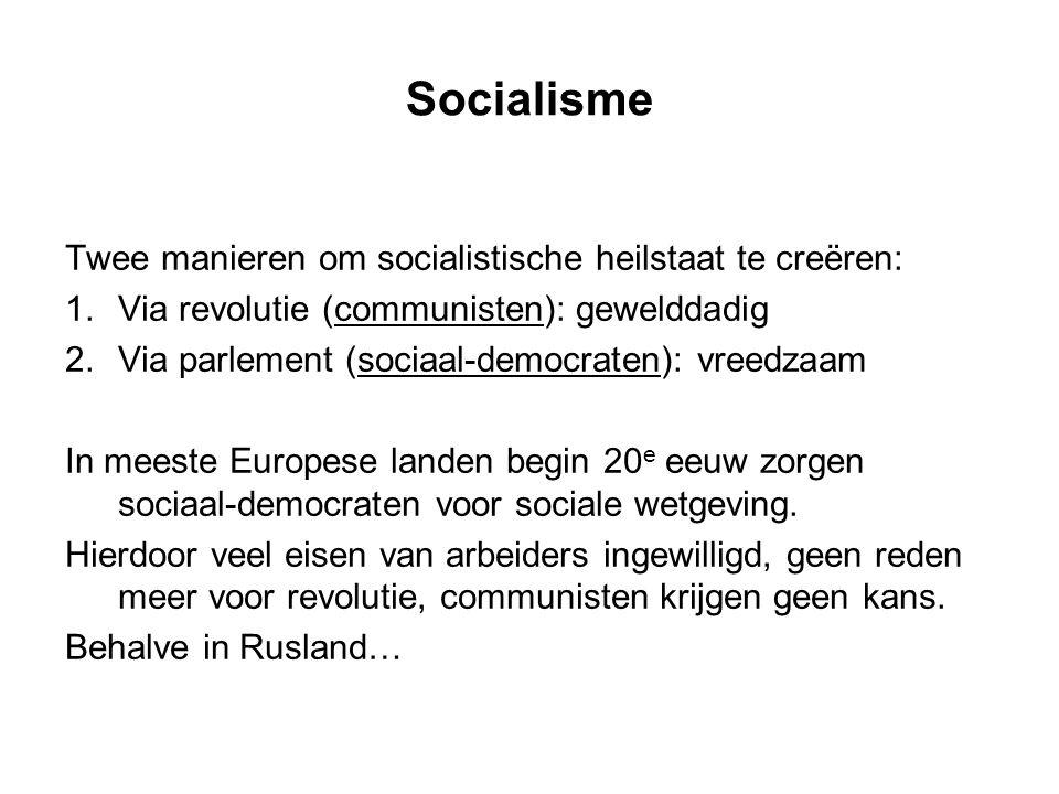 Socialisme Twee manieren om socialistische heilstaat te creëren: 1.Via revolutie (communisten): gewelddadig 2.Via parlement (sociaal-democraten): vree