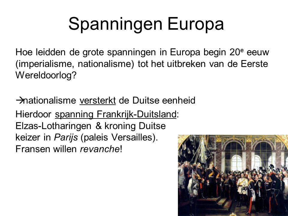 Spanningen Europa Hoe leidden de grote spanningen in Europa begin 20 e eeuw (imperialisme, nationalisme) tot het uitbreken van de Eerste Wereldoorlog?