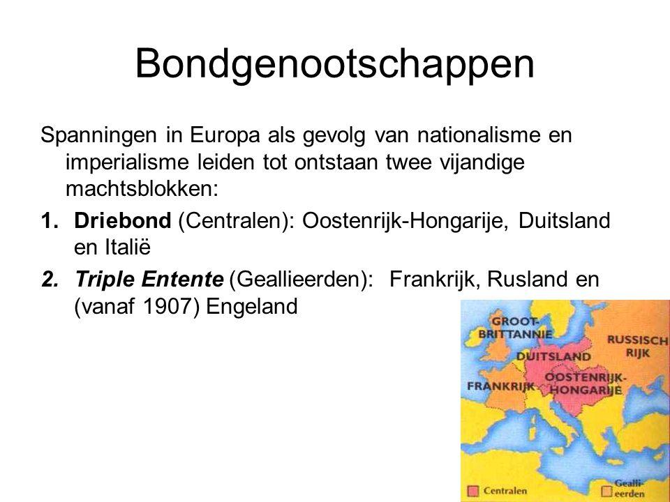 Bondgenootschappen Spanningen in Europa als gevolg van nationalisme en imperialisme leiden tot ontstaan twee vijandige machtsblokken: 1.Driebond (Cent