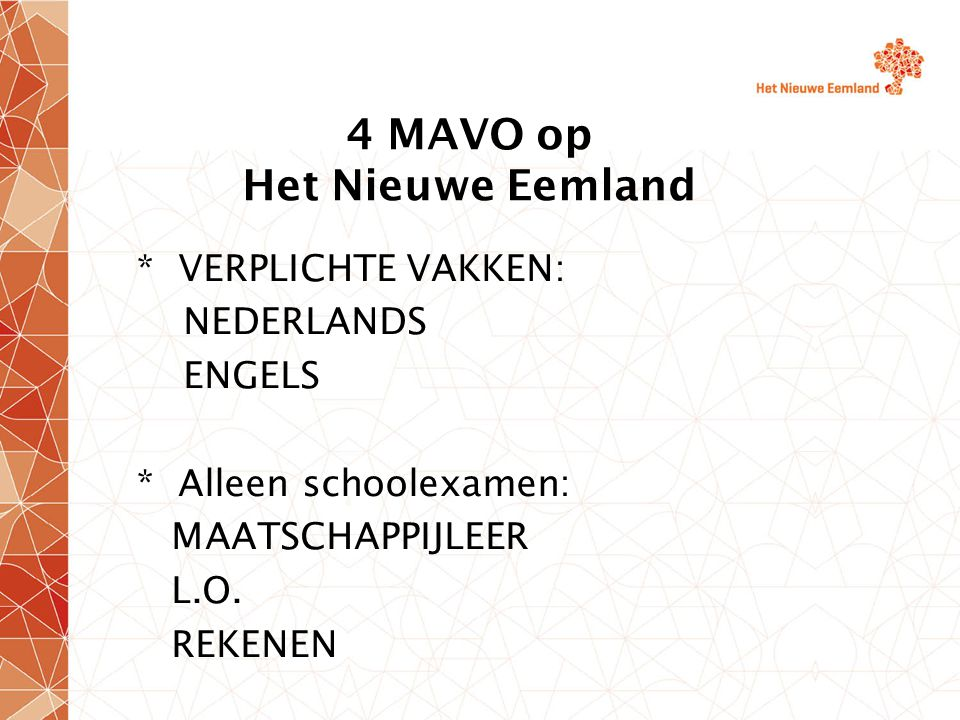 4 MAVO op Het Nieuwe Eemland * VERPLICHTE VAKKEN: NEDERLANDS ENGELS * Alleen schoolexamen: MAATSCHAPPIJLEER L.O.