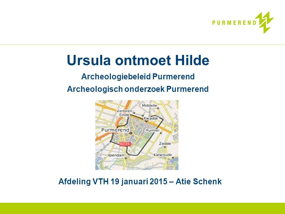 Afdeling VTH 19 januari 2015 – Atie Schenk Ursula ontmoet Hilde Archeologiebeleid Purmerend Archeologisch onderzoek Purmerend