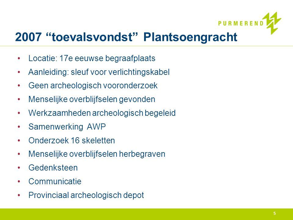 """5 2007 """"toevalsvondst"""" Plantsoengracht Locatie: 17e eeuwse begraafplaats Aanleiding: sleuf voor verlichtingskabel Geen archeologisch vooronderzoek Men"""