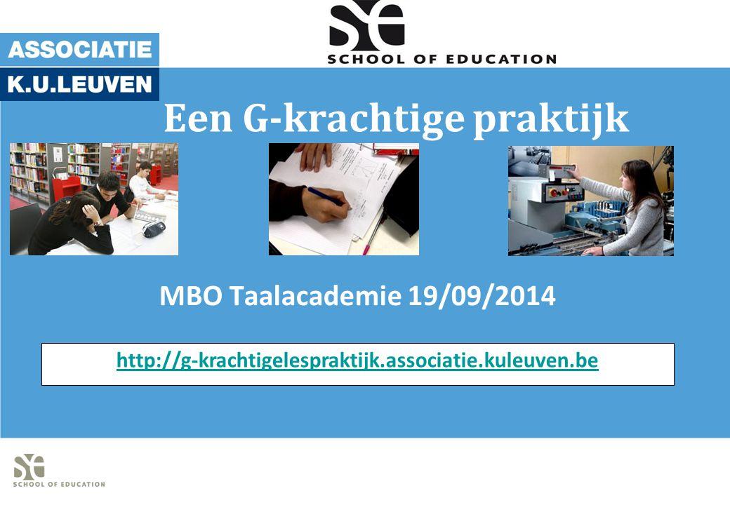 Een G-krachtige praktijk MBO Taalacademie 19/09/2014 http://g-krachtigelespraktijk.associatie.kuleuven.be