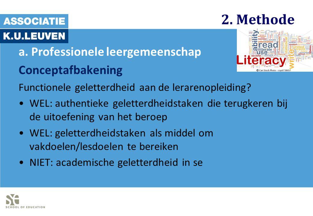 2. Methode a. Professionele leergemeenschap Conceptafbakening Functionele geletterdheid aan de lerarenopleiding? WEL: authentieke geletterdheidstaken