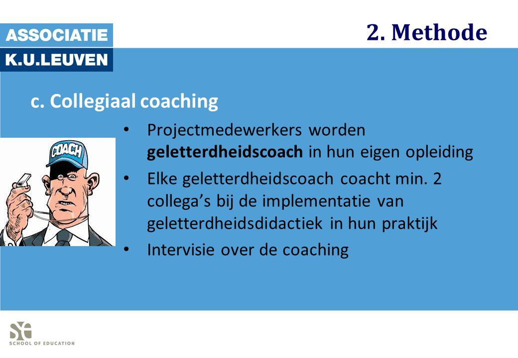 2. Methode c. Collegiaal coaching Projectmedewerkers worden geletterdheidscoach in hun eigen opleiding Elke geletterdheidscoach coacht min. 2 collega'