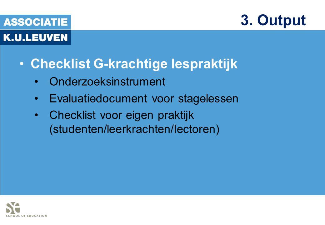 3. Output Checklist G-krachtige lespraktijk Onderzoeksinstrument Evaluatiedocument voor stagelessen Checklist voor eigen praktijk (studenten/leerkrach