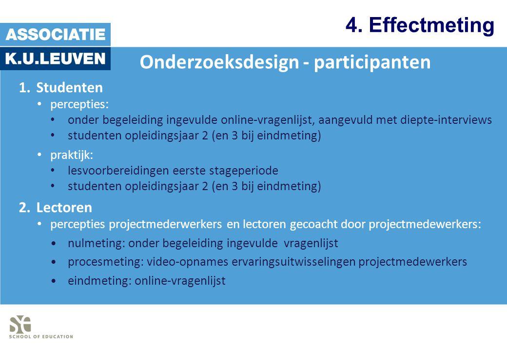 4. Effectmeting Onderzoeksdesign - participanten 1.Studenten percepties: onder begeleiding ingevulde online-vragenlijst, aangevuld met diepte-intervie