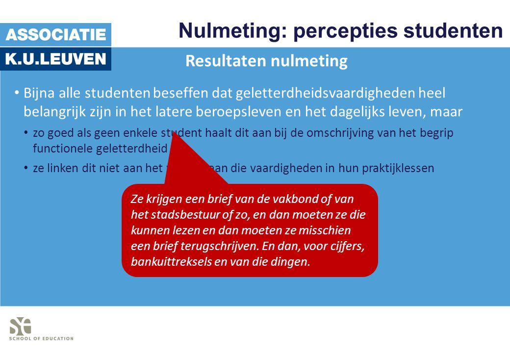 Nulmeting: percepties studenten Resultaten nulmeting Bijna alle studenten beseffen dat geletterdheidsvaardigheden heel belangrijk zijn in het latere b
