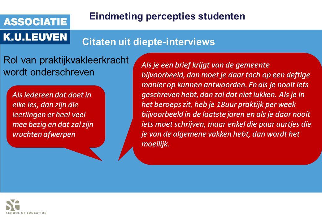 Eindmeting percepties studenten Citaten uit diepte-interviews Als iedereen dat doet in elke les, dan zijn die leerlingen er heel veel mee bezig en dat