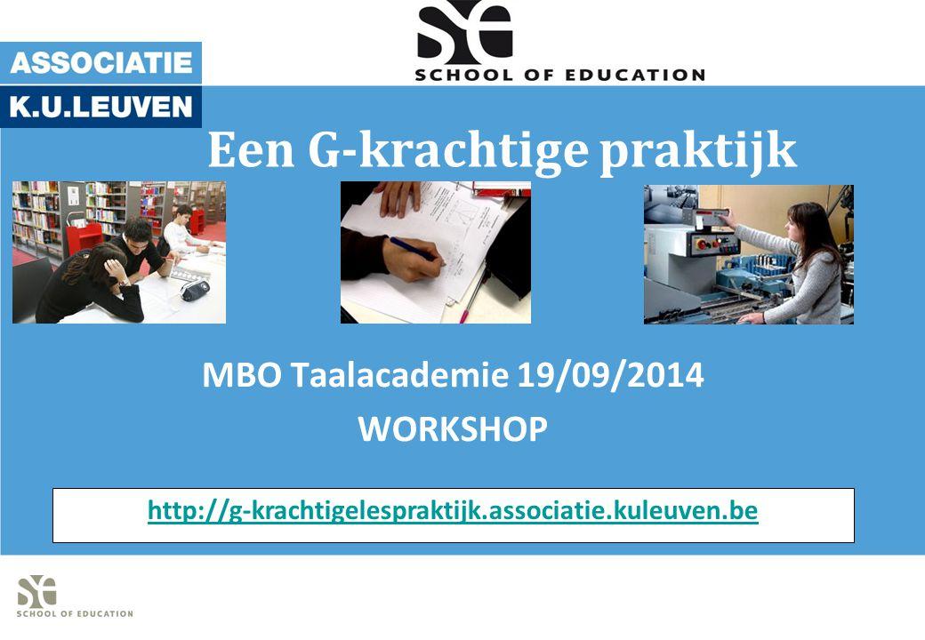 Een G-krachtige praktijk MBO Taalacademie 19/09/2014 WORKSHOP http://g-krachtigelespraktijk.associatie.kuleuven.be