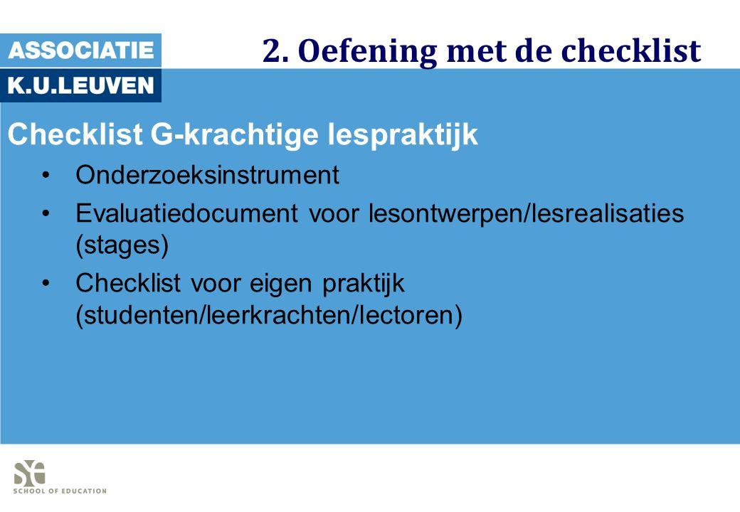 2. Oefening met de checklist Checklist G-krachtige lespraktijk Onderzoeksinstrument Evaluatiedocument voor lesontwerpen/lesrealisaties (stages) Checkl