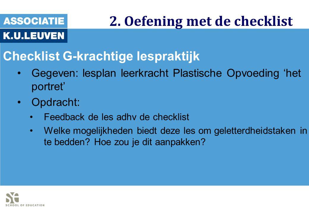 2. Oefening met de checklist Checklist G-krachtige lespraktijk Gegeven: lesplan leerkracht Plastische Opvoeding 'het portret' Opdracht: Feedback de le