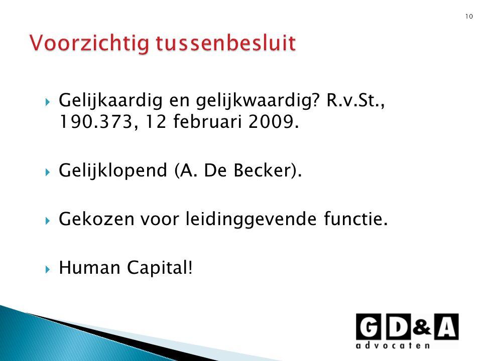  Gelijkaardig en gelijkwaardig? R.v.St., 190.373, 12 februari 2009.  Gelijklopend (A. De Becker).  Gekozen voor leidinggevende functie.  Human Cap