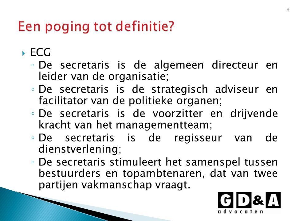 ECG ◦ De secretaris is de algemeen directeur en leider van de organisatie; ◦ De secretaris is de strategisch adviseur en facilitator van de politiek