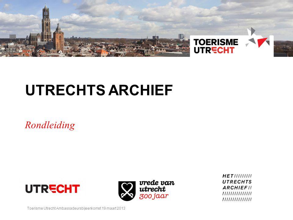 UTRECHTS ARCHIEF Rondleiding Toerisme Utrecht Ambassadeursbijeenkomst 19 maart 2013