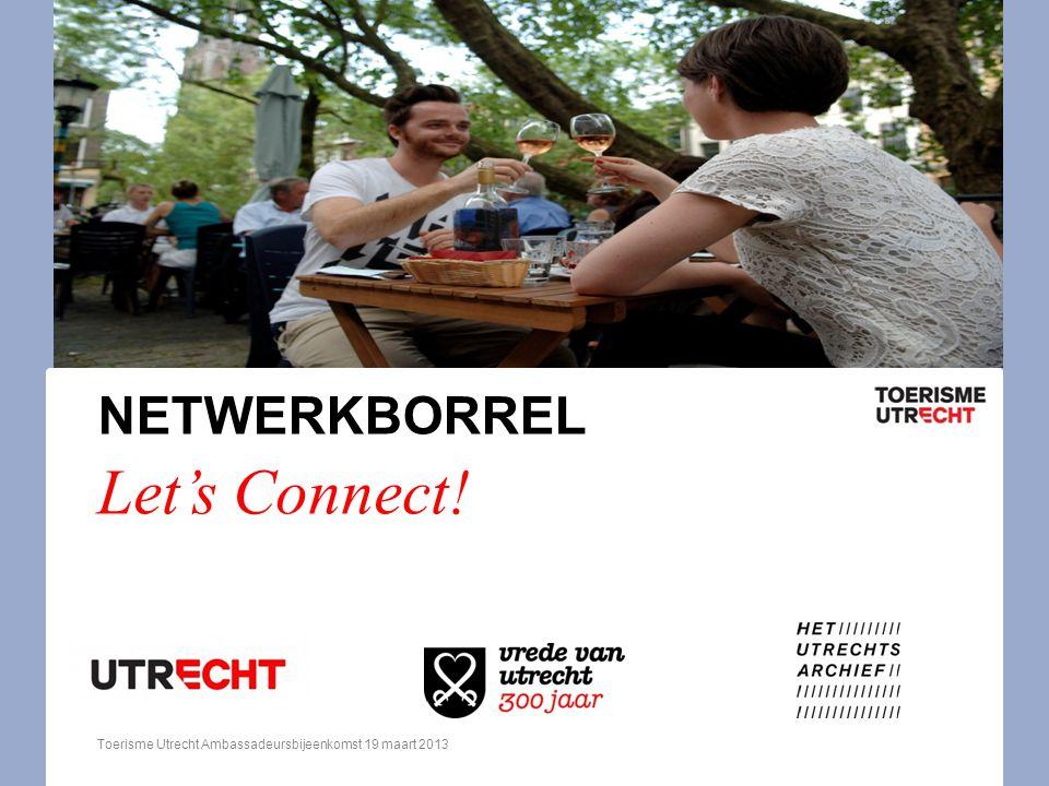 NETWERKBORREL Let's Connect! Toerisme Utrecht Ambassadeursbijeenkomst 19 maart 2013
