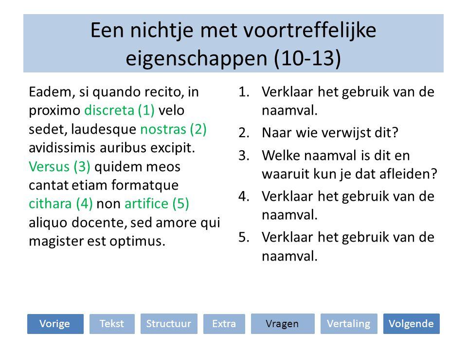 Een nichtje met voortreffelijke eigenschappen (10-13) VertalingStructuur TekstExtraVorige VolgendeVragen 1.Verklaar het gebruik van de naamval. 2.Naar