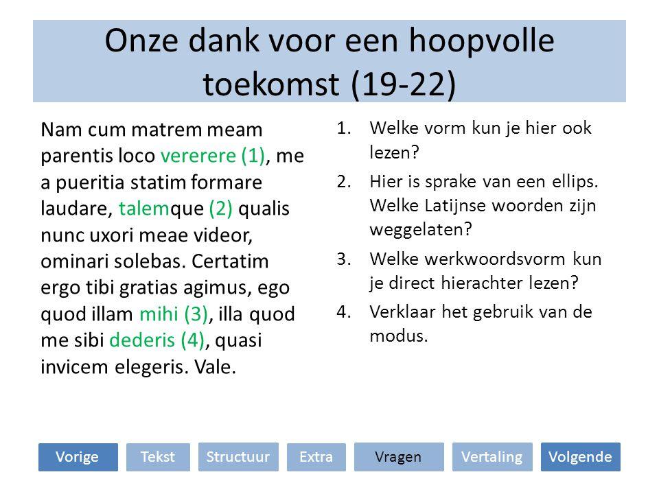 Onze dank voor een hoopvolle toekomst (19-22) VertalingStructuur TekstExtraVorige VragenVolgende 1.Welke vorm kun je hier ook lezen? 2.Hier is sprake