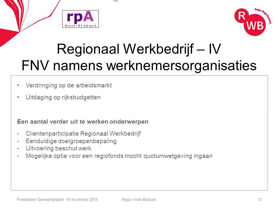 Regionaal Werkbedrijf – IV FNV namens werknemersorganisaties Verdringing op de arbeidsmarkt Uitdaging op rijksbudgetten Een aantal verder uit te werke