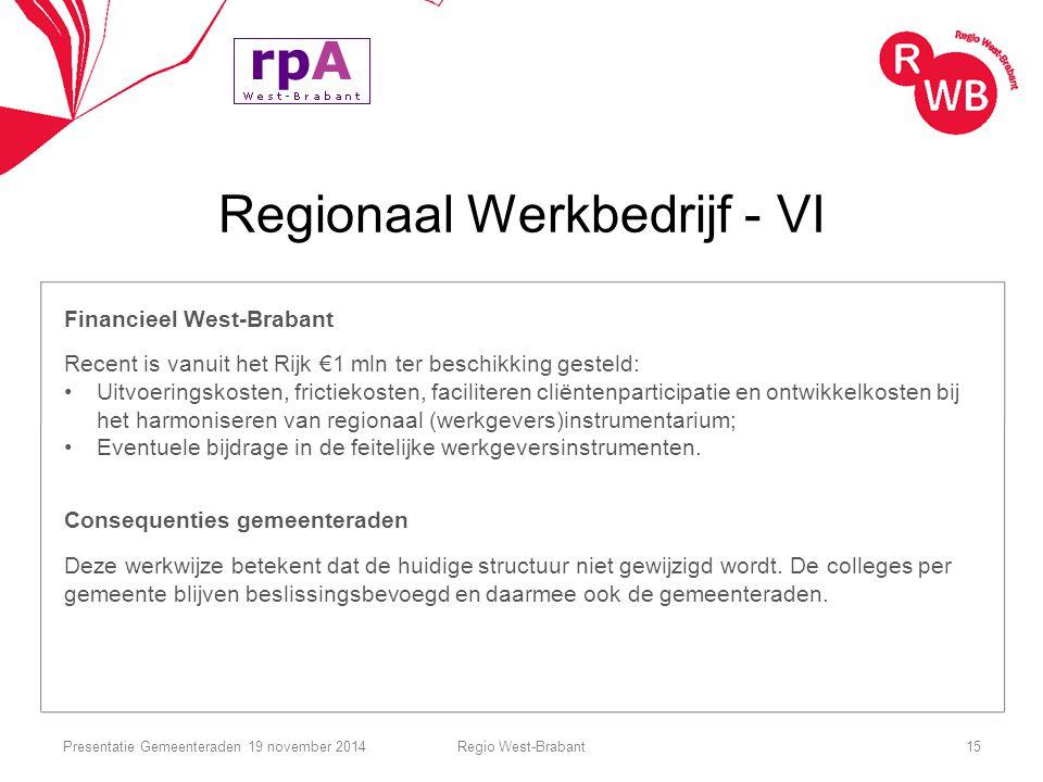Regionaal Werkbedrijf - VI Financieel West-Brabant Recent is vanuit het Rijk €1 mln ter beschikking gesteld: Uitvoeringskosten, frictiekosten, facilit