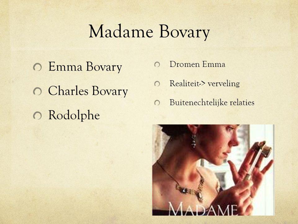 Madame Bovary Dromen Emma Realiteit-> verveling Buitenechtelijke relaties Emma Bovary Charles Bovary Rodolphe