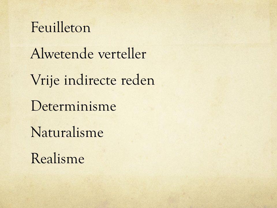 Feuilleton Alwetende verteller Vrije indirecte reden Determinisme Naturalisme Realisme