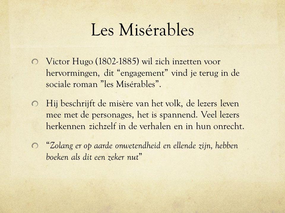 """Les Misérables Victor Hugo (1802-1885) wil zich inzetten voor hervormingen, dit """"engagement"""" vind je terug in de sociale roman """"les Misérables"""". Hij b"""