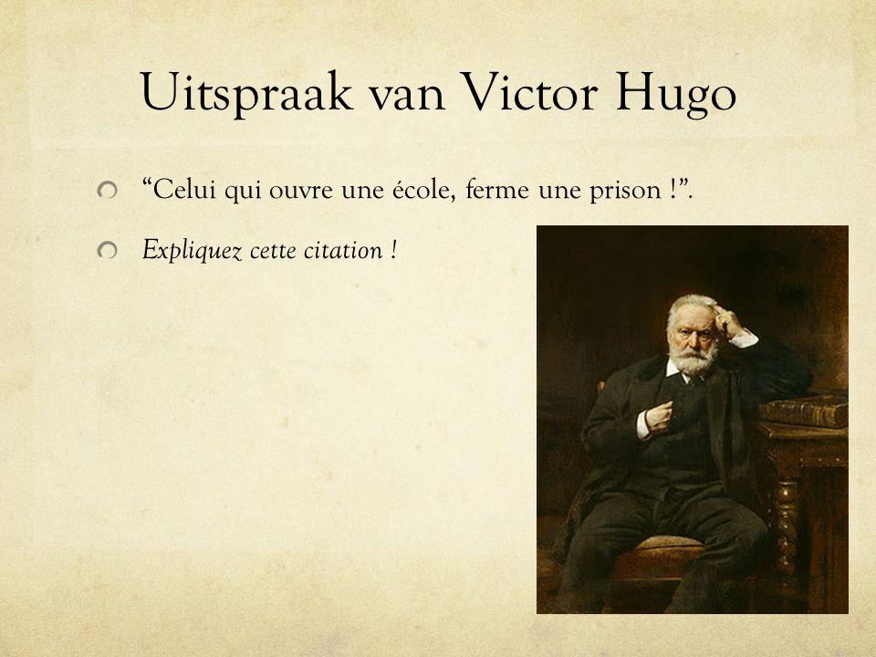 """Uitspraak van Victor Hugo """"Celui qui ouvre une école, ferme une prison ! """". Expliquez cette citation !"""