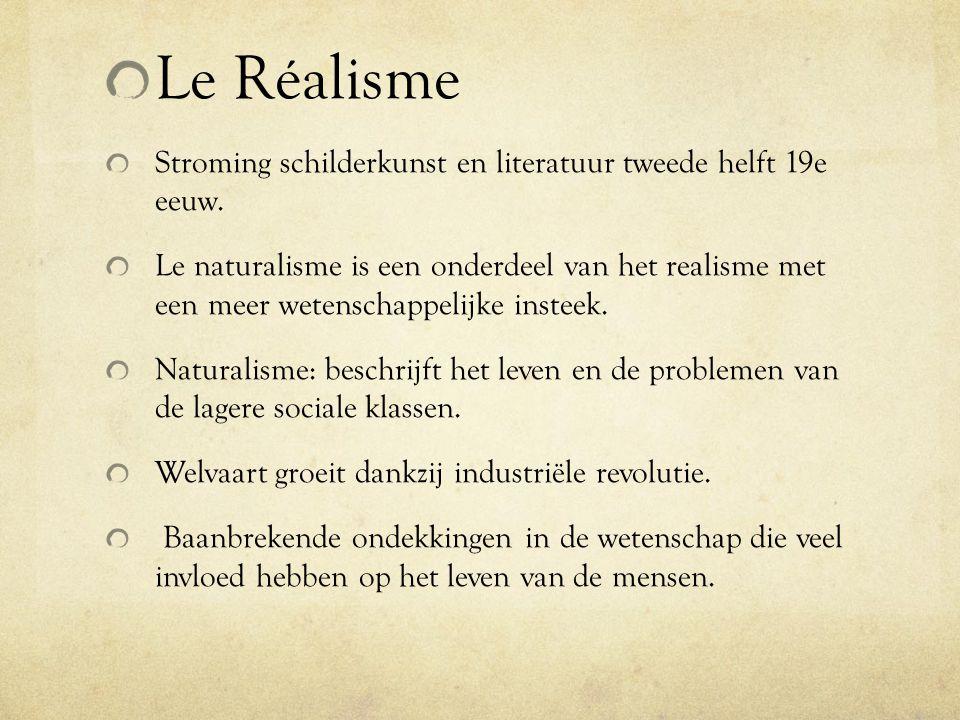 Le Réalisme Stroming schilderkunst en literatuur tweede helft 19e eeuw. Le naturalisme is een onderdeel van het realisme met een meer wetenschappelijk