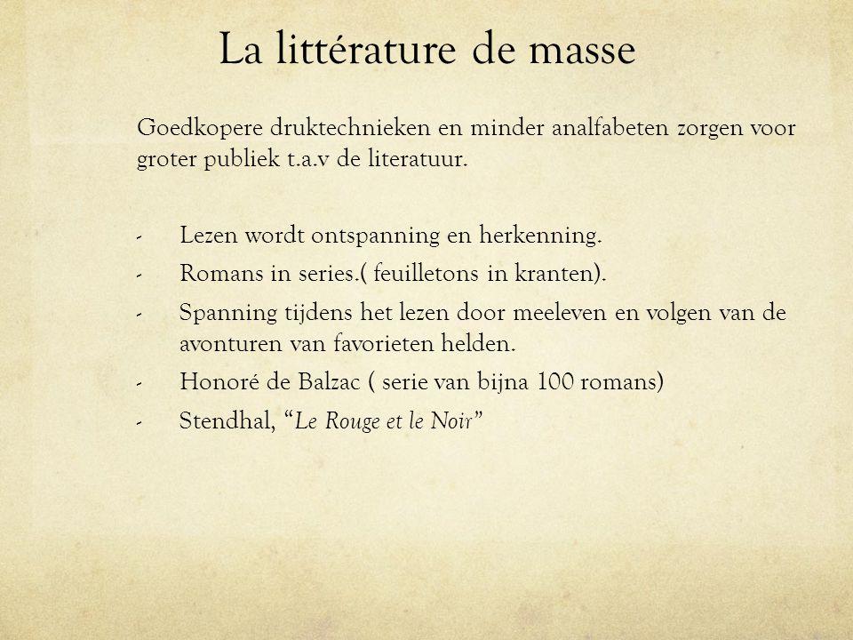 La littérature de masse Goedkopere druktechnieken en minder analfabeten zorgen voor groter publiek t.a.v de literatuur. - Lezen wordt ontspanning en h