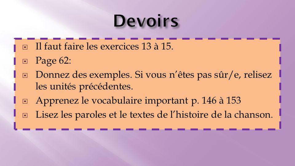  Il faut faire les exercices 13 à 15.  Page 62:  Donnez des exemples.