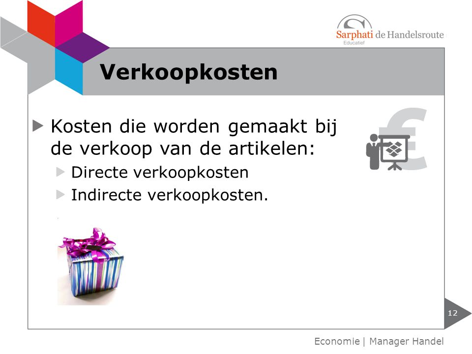 Kosten die worden gemaakt bij de verkoop van de artikelen: Directe verkoopkosten Indirecte verkoopkosten. Verkoopkosten 12 Economie | Manager Handel